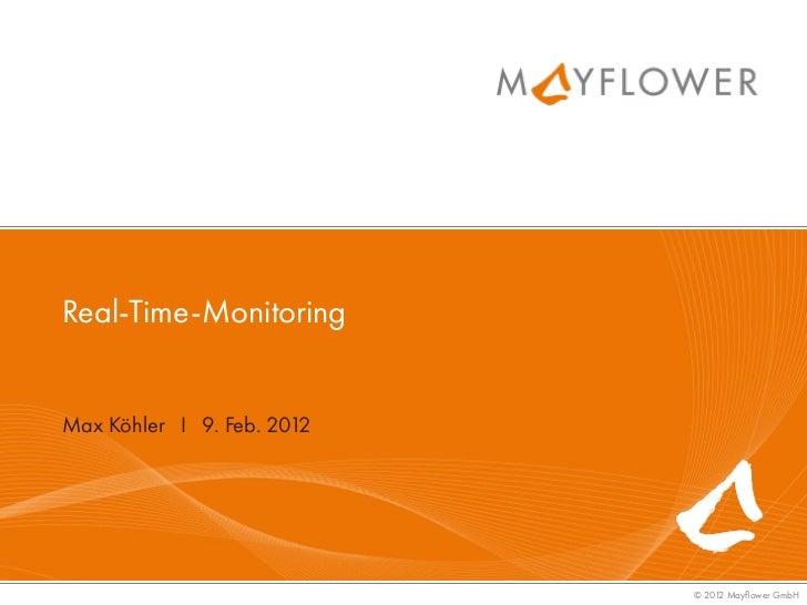 Real-Time-MonitoringMax Köhler I 9. Feb. 2012                            © 2012 Mayflower GmbH