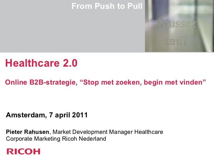 <ul><li>Amsterdam, 7 april 2011 </li></ul><ul><li>Pieter Rahusen , Market Development Manager Healthcare Corporate Marketi...