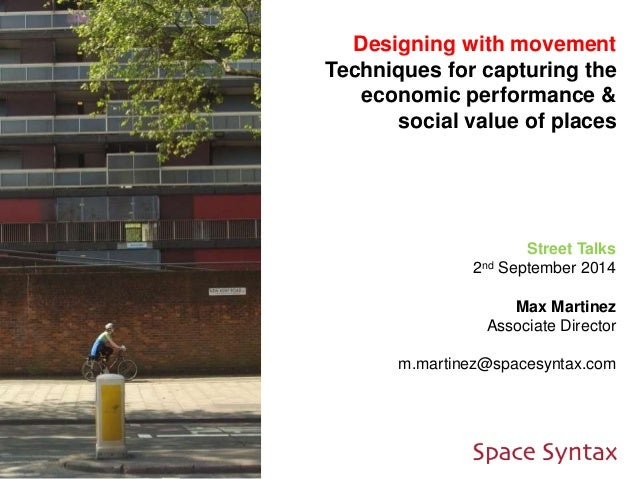Designing with movement  Techniques for capturing the  economic performance &  social value of places  Street Talks  2nd S...