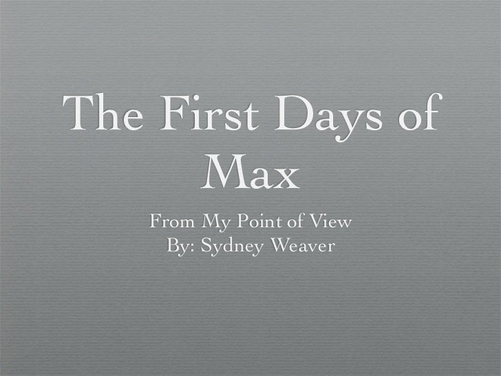 The First Days of      Max   From My Point of View     By: Sydney Weaver