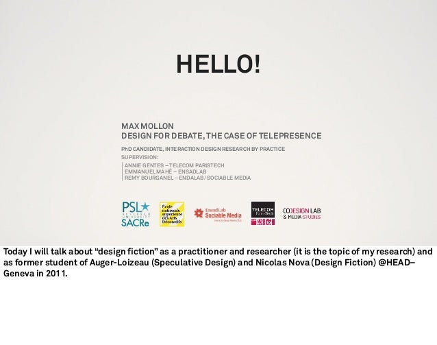 HELLO! MAX MOLLON DESIGN FOR DEBATE,THE CASE OF TELEPRESENCE PhD CANDIDATE, INTERACTION DESIGN RESEARCH BY PRACTICE SUPERV...