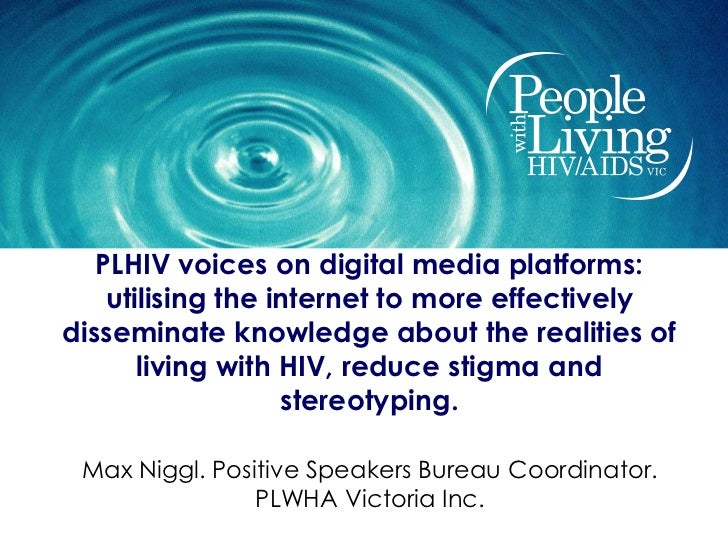 PLHIV voices on digital media platforms:    utilising the internet to more effectivelydisseminate knowledge about the real...