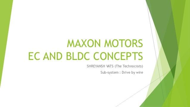 MAXON MOTORS EC AND BLDC CONCEPTS SHREYANSH VATS (The Technocrats) Sub-system : Drive by wire