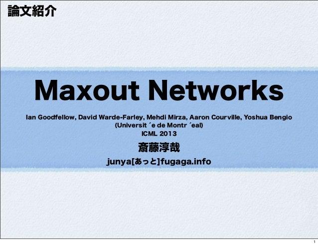 Maxout Networks Ian Goodfellow, David Warde-Farley, Mehdi Mirza, Aaron Courville, Yoshua Bengio (Universit ́e de Montr ́ea...