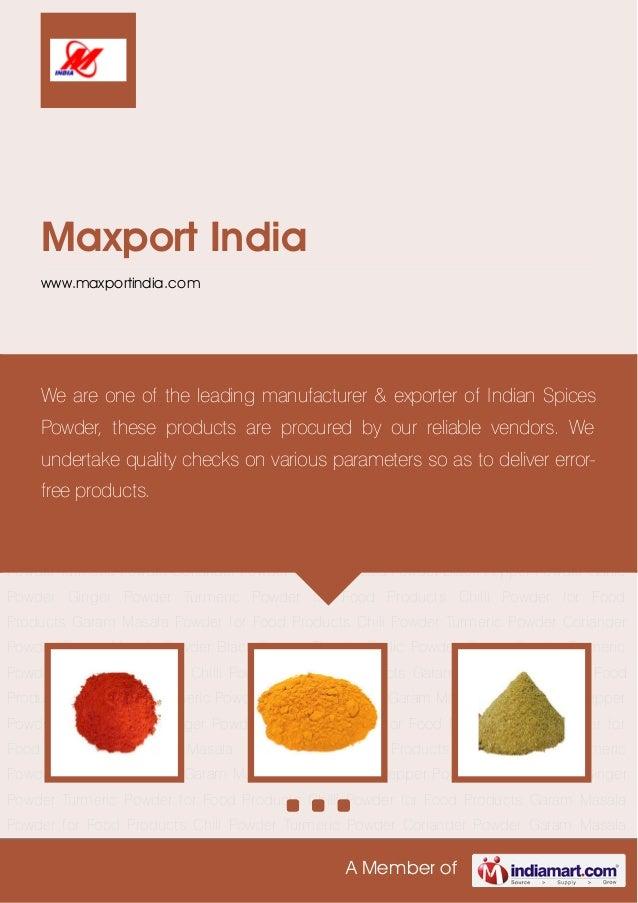 A Member of Maxport India www.maxportindia.com Chili Powder Turmeric Powder Coriander Powder Garam Masala Powder Black Pep...