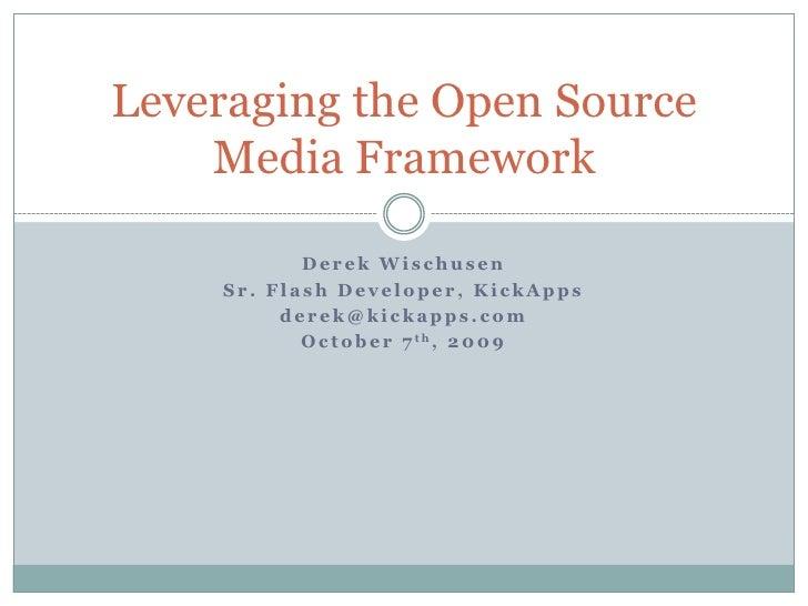 Derek Wischusen<br />Sr. Flash Developer, KickApps<br />derek@kickapps.com<br />October 7th, 2009<br />Leveraging the Open...