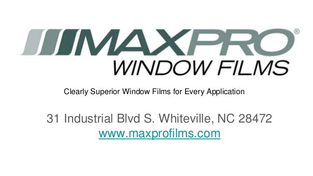 31 Industrial Blvd S. Whiteville, NC 28472 www.maxprofilms.com Clearly Superior Window Films for Every Application