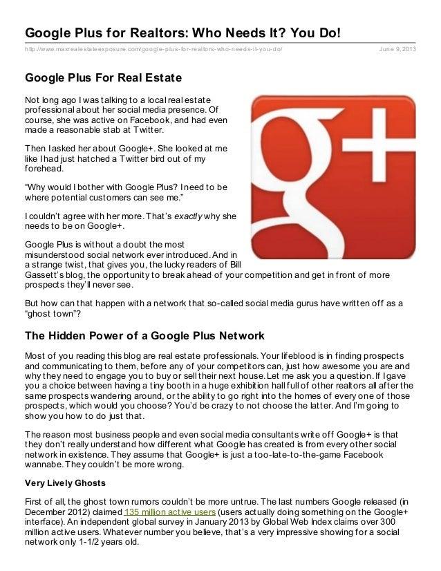 http://www.maxrealestateexposure.com/google-plus-for-realtors-who-needs-it-you-do/ June 9, 2013Google Plus for Realtors: W...