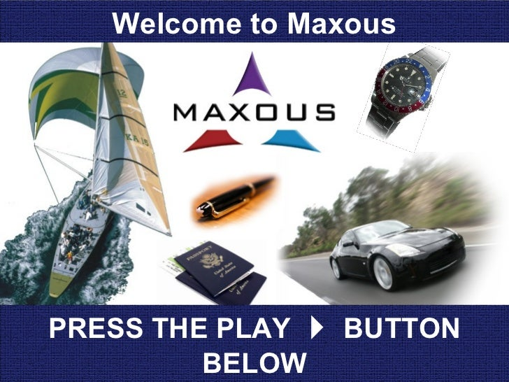 Welcome to MaxousPRESS THE PLAY  BUTTON         BELOW