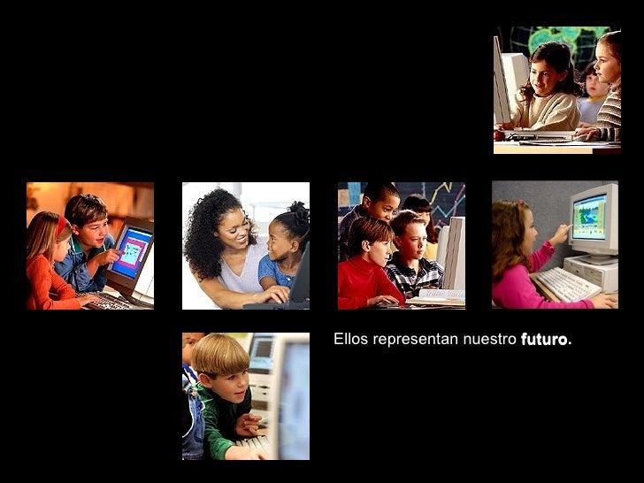 Los niños son nuestro más preciado recurso  Ellos representan nuestro  futuro. futuro