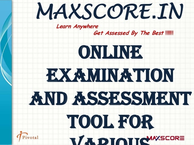 MAXSCORE.IN  Learn Anywhere              Get Assessed By The Best !!!!!!    Online Examinationand Assessment   Tool For