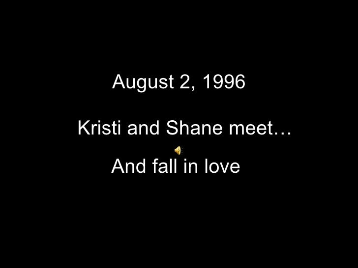 August 2, 1996 Kristi and Shane meet… And fall in love
