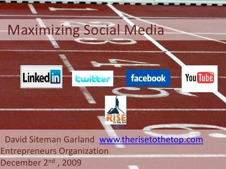 Maximizing Social Media<br />  David Siteman Garland  www.therisetothetop.com<br />Entrepreneurs Organization<br />Decem...