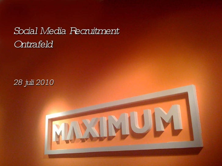 Social Media Recruitment Ontrafeld (mini-update) 29 juli 2010