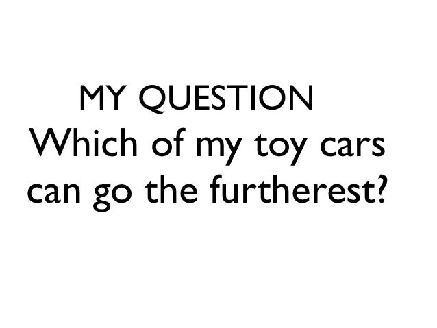 MY QUESTIONWhich of my toy carscan go the furtherest?