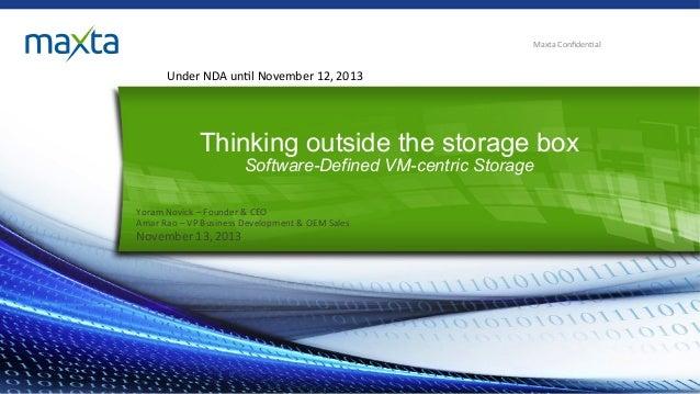 Maxta  Confiden,al    Under  NDA  un,l  November  12,  2013    Thinking outside the storage box Software-De...