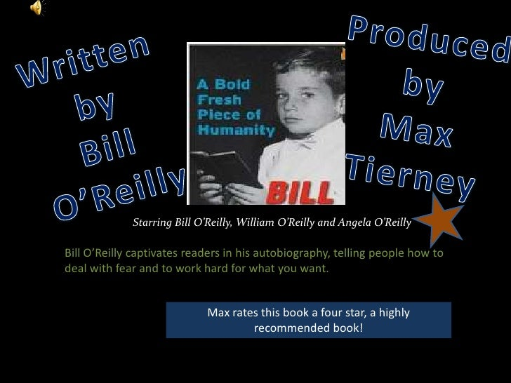 Produced by <br />Max Tierney<br />Written by<br />Bill O'Reilly<br />Starring Bill O'Reilly, William O'Reilly and Angela ...