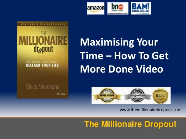 Maximising Your Time – How To Get More Done Video  www.themillionairedropout.com  The Millionaire Dropout