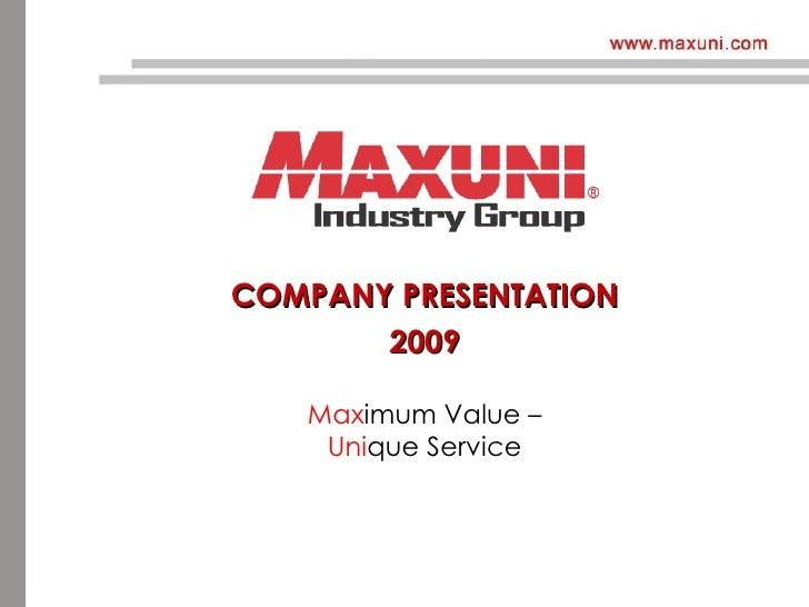 <ul><li>COMPANY PRESENTATION </li></ul><ul><li>2009 </li></ul>Max imum   Value – Uni que   Service