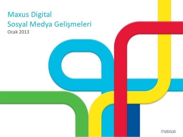 Maxus DigitalSosyal Medya GelişmeleriOcak 2013