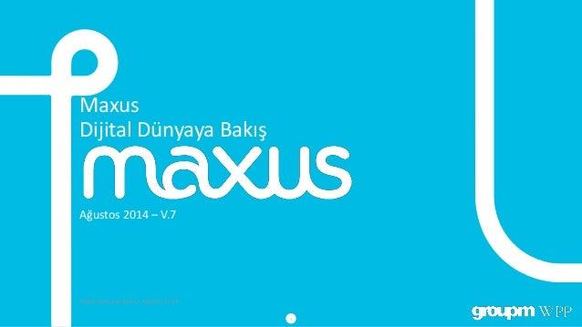 Maxus Dijital Dünyaya Bakış Ağustos 2014 – V.7 Dijital Dünyaya Bakış / Ağustos 2014 1