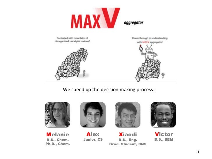 We speed up the decision making process.Melanie           Alex           Xiaodi            VictorB.S., Chem.     Junior, C...