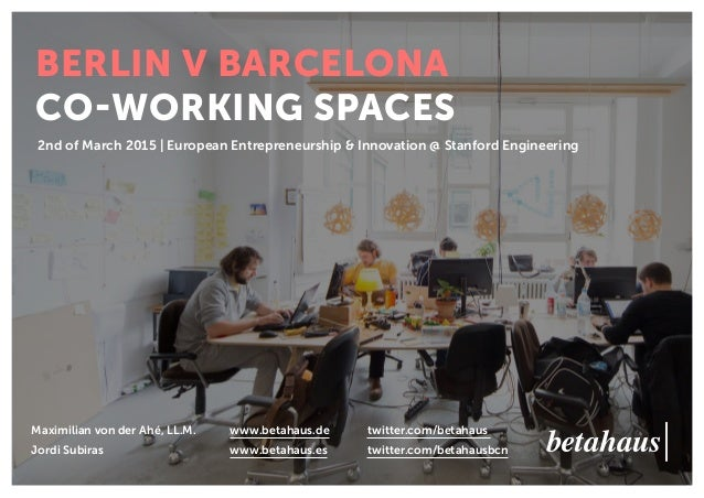 2nd of March 2015 | European Entrepreneurship & Innovation @ Stanford Engineering BERLIN V BARCELONA CO-WORKING SPACES 	 M...