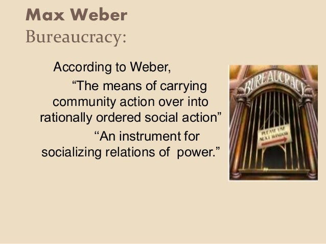 bureaucracy by max weber Max weber was a german sociologist who was a pioneer in the field of bureaucracy theory of management which is the foundation of management in many of the government.