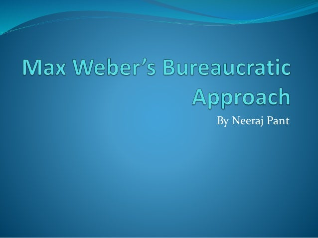 bureaucracy a theory introduced by max In his theory of value-relation an autonomous judiciary, and a depoliticized professional bureaucracy max weber, democracy, and modernization.
