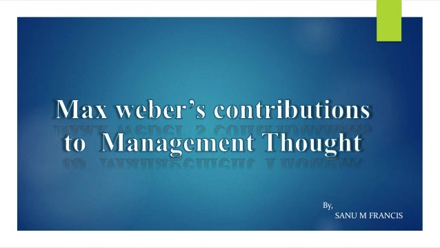 contributions max weber to management studies View 5202 - management from business s econ5103 at university of new  south wales max weber contribution to management thought: max weber.