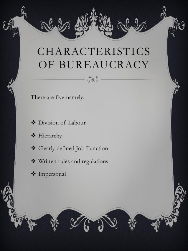 describe the five characteristics of max weber bureaucracy s Max weber a german sociologist propounded the theory called principle of bureaucracy – a theory related to authority structure and relations in the 19 th century according to him, bureaucracy is the formal system of organization and administration designed to ensure efficiency and effectiveness.
