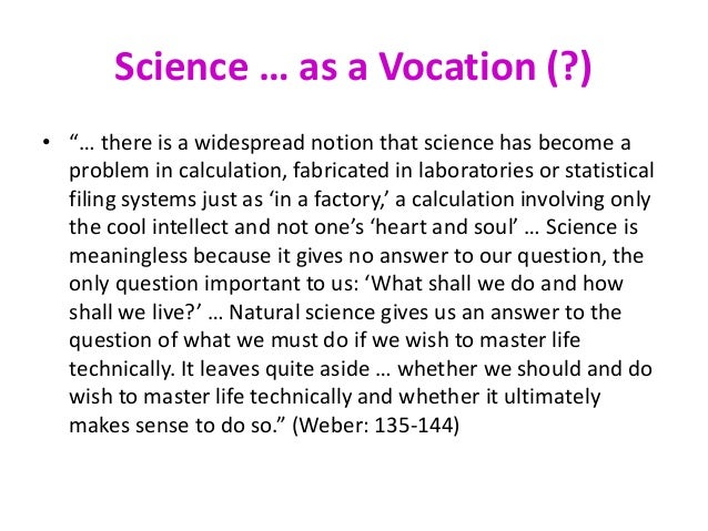 max weber science as a vocation Max weber was a german theorist and became famous for his management approach on bureaucracy and bureaucratic theory read more about his biography toolkit change management science as a vocation and politics as a vocation.