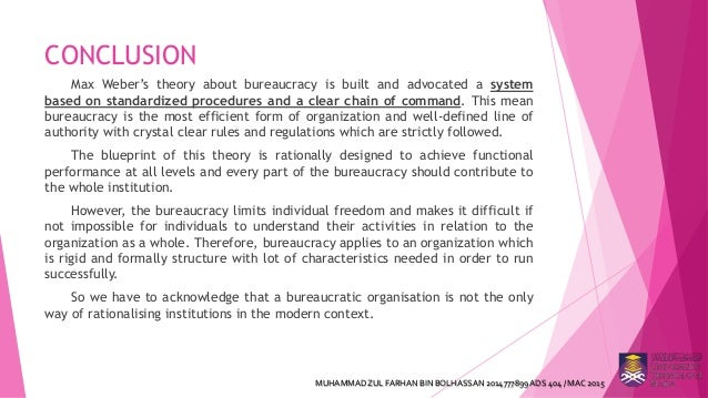 webers theory of bureaucracy For weber the bureaucracy would allow for the optimal form of authority, rational authority (madoff) from what i have been able to comprehend the from the readings optimal authority rephrased from my perspective means subordinates respecting their managers wish, and in this theory a manager.