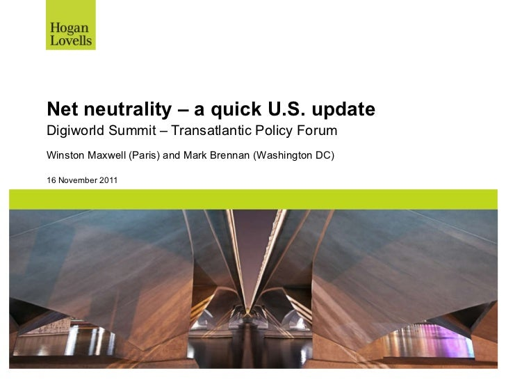 Net neutrality – a quick U.S. update Digiworld Summit – Transatlantic Policy Forum 16 November 2011 Winston Maxwell (Paris...