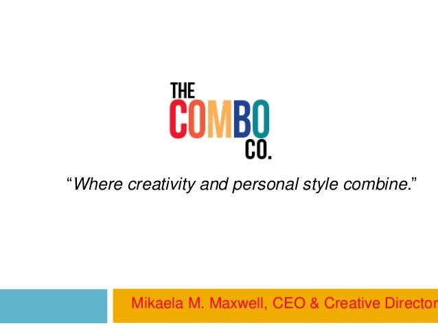 """Where creativity and personal style combine.""  Mikaela M. Maxwell, CEO & Creative Director"