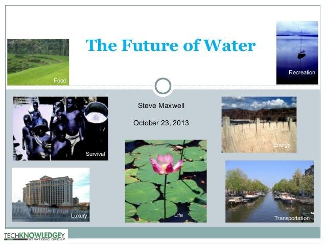 The Future of Water Recreation Food  Steve Maxwell October 23, 2013 Energy Survival  Luxury  Life  Transportation