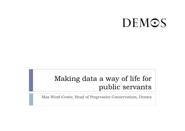 Making data a way of life for                  public servantsMax Wind-Cowie, Head of Progressive Conservatism, Demos
