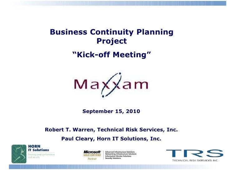 "Business Continuity Planning Project ""Kick-off Meeting"" September 15, 2010 Robert T. Warren, Technical Risk Services, Inc...."
