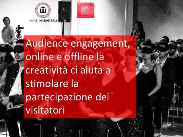 Audience engagement, online e offline la creatività ci aiuta a stimolare la partecipazione dei visitatori