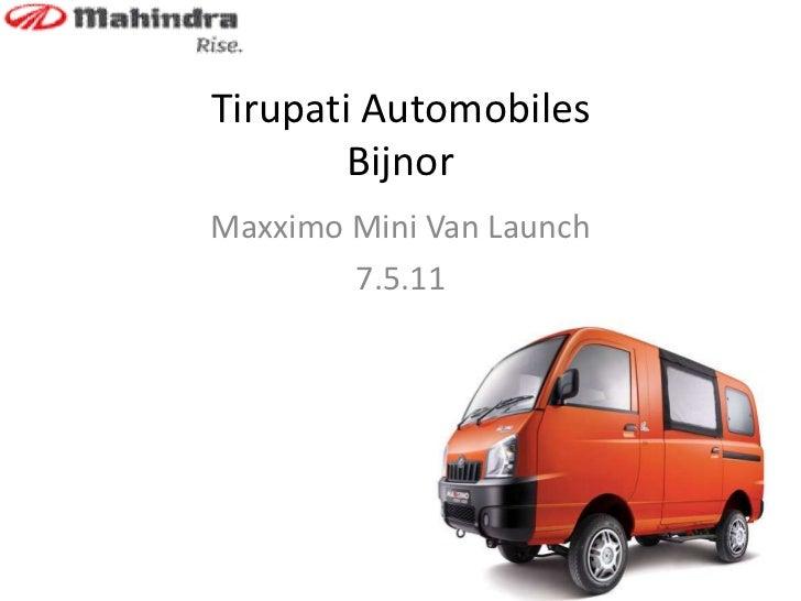 Tirupati AutomobilesBijnor<br />Maxximo Mini Van Launch<br />7.5.11<br />