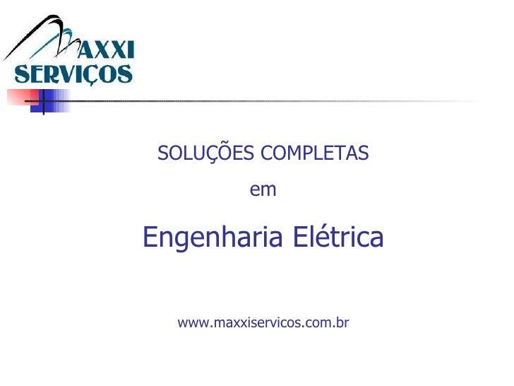 SOLUÇÕES COMPLETAS em Engenharia Elétrica www.maxxiservicos.com.br