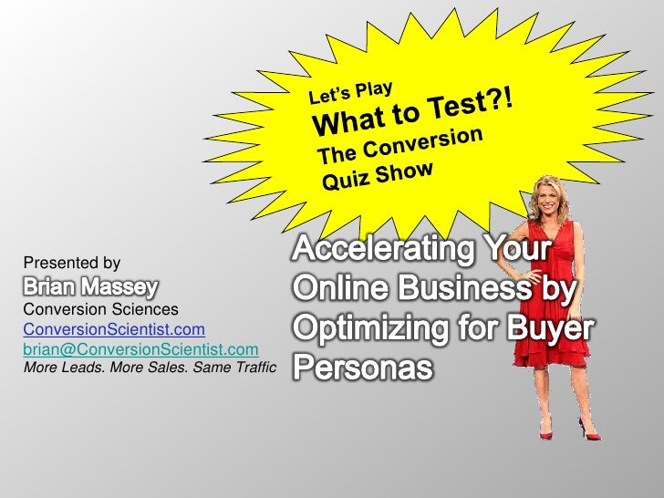 Presented byConversion SciencesConversionScientist.combrian@ConversionScientist.comMore Leads. More Sales. Same Traffic