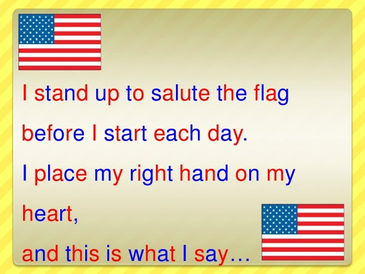 I stand up to salute the flagbefore I start each day.I place my right hand on my heart,and this is what I say…<br />