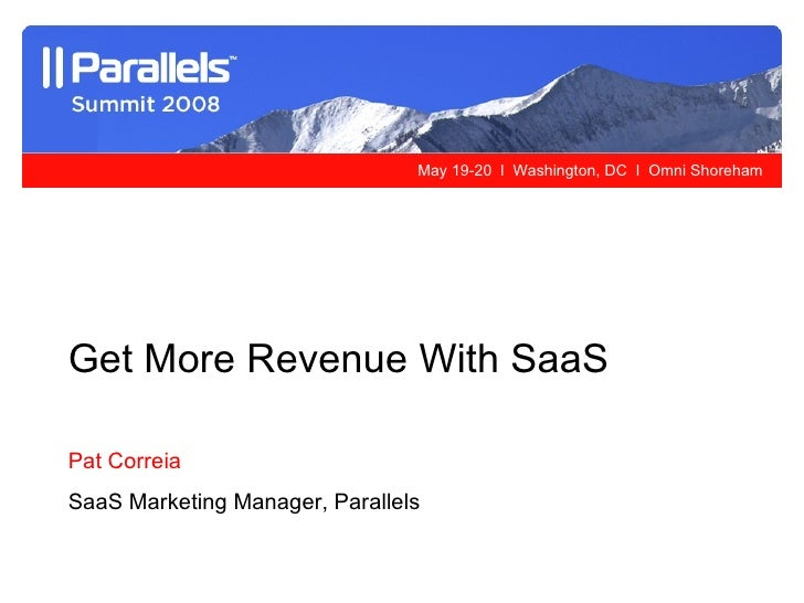 Get More Revenue With SaaS   Pat Correia SaaS Marketing Manager, Parallels