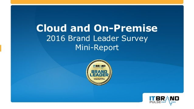Cloud and On-Premise 2016 Brand Leader Survey Mini-Report