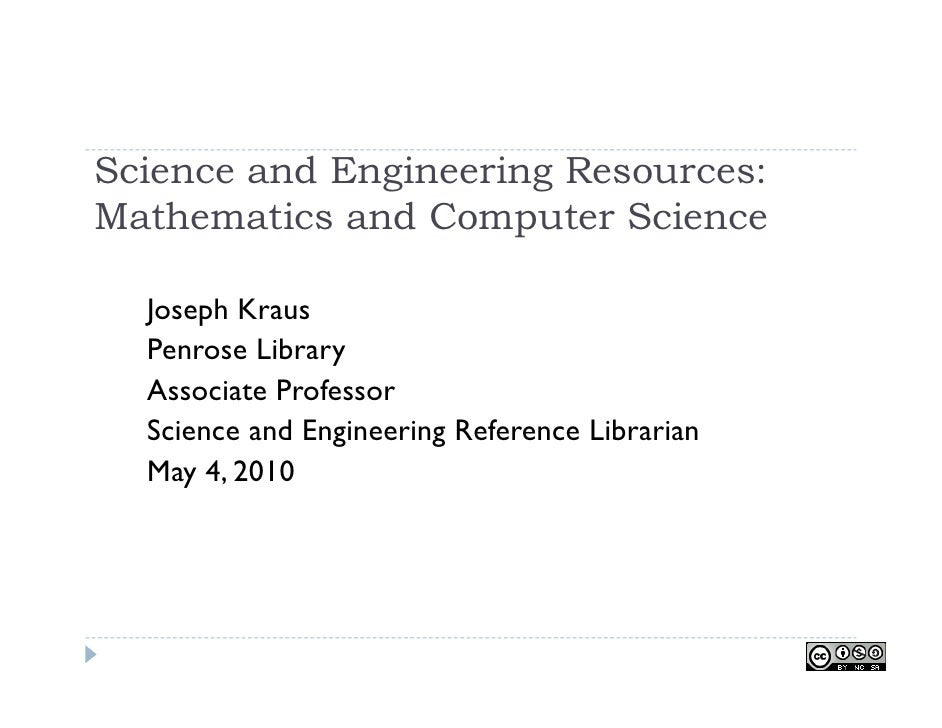 Science and Engineering Resources: Mathematics and Computer Science    Joseph Kraus   Penrose Library   Associate Professo...