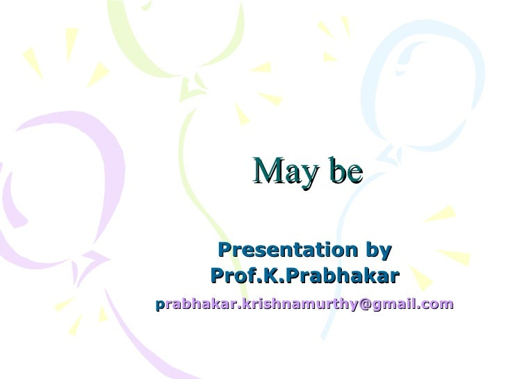 May be Presentation by  Prof.K.Prabhakar  p [email_address]