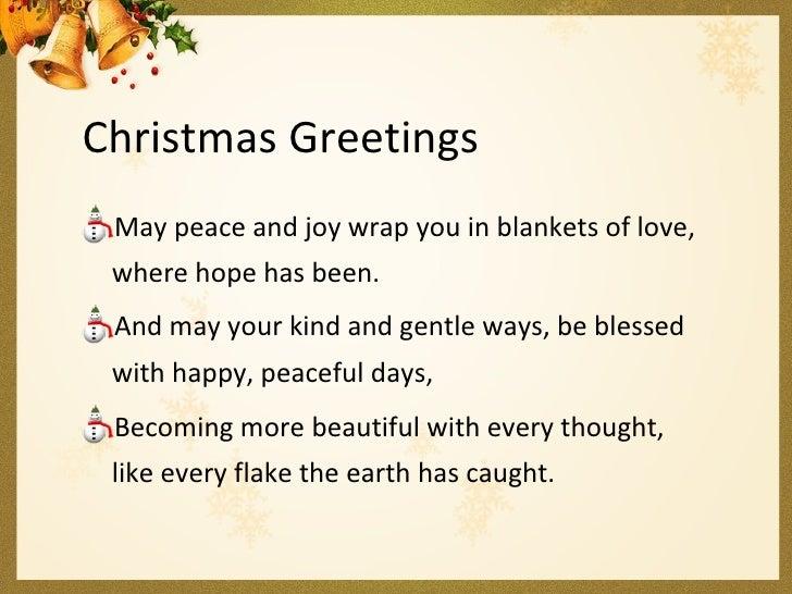 Christmas Greetings <ul><li>May peace and joy wrap you in blankets of love, where hope has been. </li></ul><ul><li>And may...