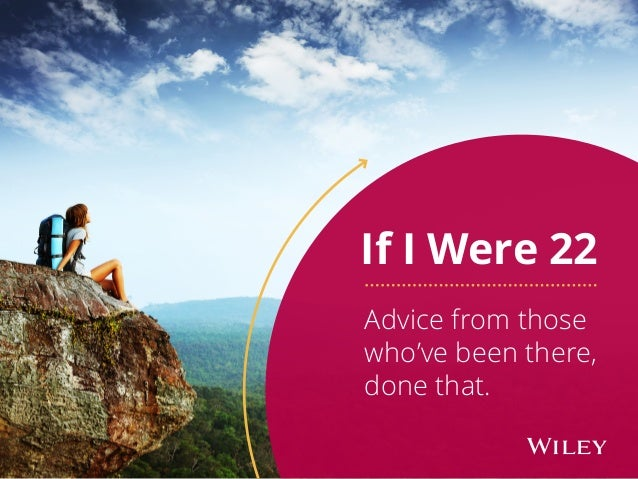 Advice from those who've been there, done that. If I Were 22