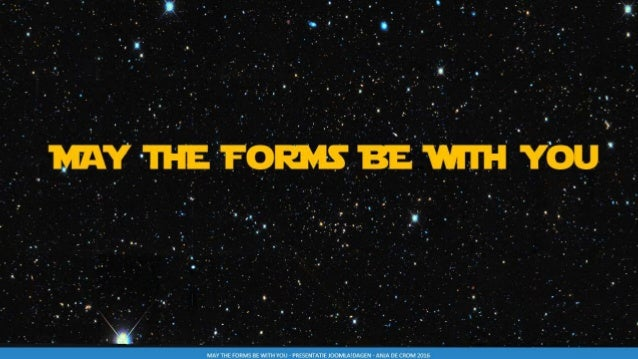 MAY THE FORMS BE WITH YOU - PRESENTATIE JOOMLA!DAGEN - ANJA DE CROM 2016 WWW.ANJADECROM.NL